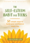 Image for The self-esteem habit for teens  : 50 simple ways to build your confidence every day