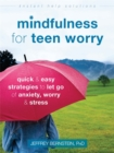 Image for Mindfulness for teen worry  : quick and easy strategies to let go of anxiety, worry, and stress