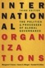 Image for International Organizations : The Politics and Processes of Global Governance