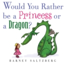 Image for Would you rather be a princess or a dragon?