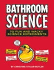 Image for Bathroom Science : 70 Fun and Wacky Science Experiments
