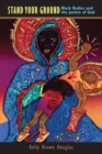 Image for Stand your ground  : Black bodies and the justice of God