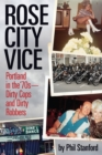 Image for Rose City Vice : Portland in the '70s - Dirty Cops and Dirty Robbers