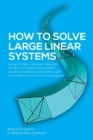Image for How to Solve Large Linear Systems : Using a Stable Cybernetic Approach for Non-Cumulative Computation, Avoiding Underflow and Overflow, with Unconditional and Uniform Convergence