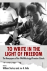 Image for To Write in the Light of Freedom : The Newspapers of the 1964 Mississippi Freedom Schools