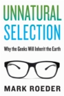 Image for Unnatural Selection : Why the Geeks Will Inherit the Earth