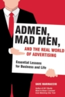 Image for Admen, Mad men, and the real world of advertising  : essential lessons for business and life
