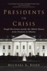 Image for Presidents in crisis  : tough decisions inside the White House from Truman to Obama