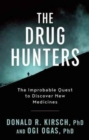 Image for The Drug Hunters : The Improbable Quest to Discover New Medicines