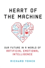 Image for Heart of the machine  : our future in a world of artificial emotional intelligence
