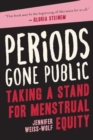Image for Periods Gone Public : Taking a Stand for Menstrual Equity