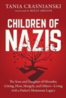 Image for Children of Nazis : The Sons and Daughters of Himmler, Goering, Hoess, Mengele, and Others- Living with a Father's Monstrous Legacy