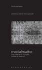 Image for Media matter  : the materiality of media, matter as medium