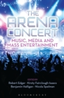 Image for The arena concert: music, media and mass entertainment