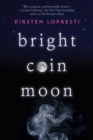 Image for Bright Coin Moon : A Novel
