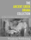 Image for Ancient Greek Drama Collection: The Plays of Aeschylus, Sophocles, and Euripides.