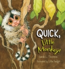 Image for Quick, Little Monkey!