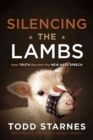 Image for Silencing the Lambs : How Truth Became the New Hate Speech