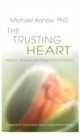 Image for The Trusting Heart : Addiction, Recovery, and Intergenerational Trauma