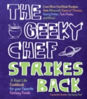Image for The geeky chef strikes back  : even more unofficial recipes from Minecraft, Game of Thrones, Harry Potter, Twin Peaks, and more! : Volume 2