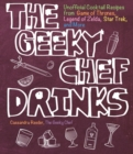 Image for The geeky chef drinks  : unofficial cocktail recipes from Game of Thrones, Legend of Zelda, Star Trek, and more : Volume 3
