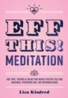 Image for Eff this! meditation  : 108 tips, tricks, and ideas for when you're feeling stressed out, anxious, or overwhelmed