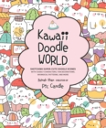 Image for Kawaii Doodle World : Sketching Super-Cute Doodle Scenes with Cuddly Characters, Fun Decorations, Whimsical Patterns, and More