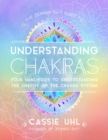 Image for The Zenned Out guide to understanding chakras  : your handbook to understanding the energy of your chakra system