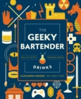 Image for The geeky bartender drinks  : real-life recipes for your favorite fantasy cocktails