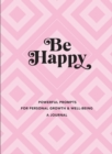 Image for Be Happy: A Journal : Powerful Prompts for Personal Growth and Well-Being