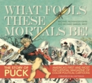 Image for What fools these mortals be  : the story of Puck