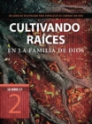 Image for Cultivando raices en la familia de Dios.
