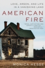 Image for American fire  : love, arson, and life in a vanishing land