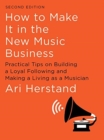 Image for How To Make It in the New Music Business : Practical Tips on Building a Loyal Following and Making a Living as a Musician