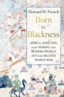 Image for Born in Blackness  : Africa, Africans, and the making of the modern world, 1471 to the Second World War