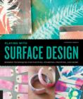 Image for Playing with surface design  : modern techniques for painting, stamping, printing and more