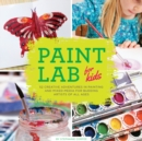 Image for Paint lab for kids  : 52 adventures in painting and mixed media for budding artists of all ages