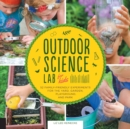 Image for Outdoor science lab for kids  : 52 family-friendly experiments for the yard, garden, playground, and park
