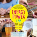 Image for Energy lab for kids  : 40 exciting experiments to explore, create, harness, and unleash energy