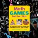 Image for Math Games Lab for Kids : 24 Fun, Hands-On Activities for Learning with Shapes, Puzzles, and Games