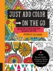 Image for Just Add Color on the Go : 100 Designs to Relax and Color Anywhere, Anytime - Includes Botanical, Folk Art, and Geometric artwork + 6 Full-color Prints by Lisa Congdon!