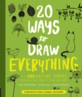Image for 20 Ways to Draw Everything : With 135 Nature Themes from Cats and Tigers to Tulips and Trees
