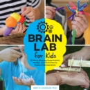 Image for Brain lab for kids  : 52 mind-blowing experiments, models, and activities to explore neuroscience