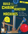 Image for Build your own chain reaction machines  : how to make crazy contraptions using everyday stuff