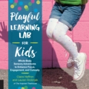 Image for Playful Learning Lab for Kids : Whole-Body Sensory Adventures to Enhance Focus, Engagement, and Curiosity
