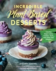 Image for Incredible plant-based desserts  : colorful vegan cakes, cookies, tarts, and other epic delights