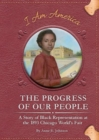 Image for The Progress of Our People : A Story of Black Representation at the 1893 Chicago World's Fair