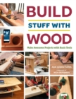 Image for Build stuff with wood  : make awesome projects with basic tools