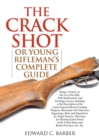Image for The crack shot, or, Young rifleman's complete guide  : being a treatise on the use of the rifle