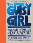 Image for The gutsy girl  : tales for your life of ridiculous adventure